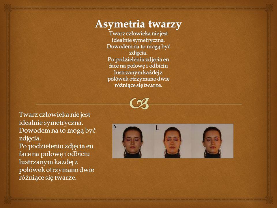 Twarz człowieka nie jest idealnie symetryczna.Dowodem na to mogą być zdjęcia.