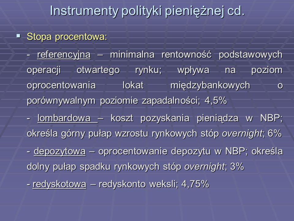 Instrumenty polityki pieniężnej cd.  Stopa procentowa: - referencyjna – minimalna rentowność podstawowych operacji otwartego rynku; wpływa na poziom