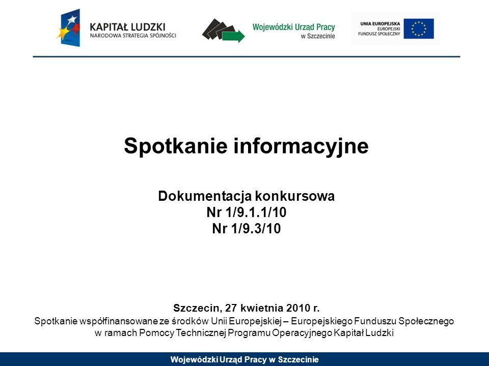 Wojewódzki Urząd Pracy w Szczecinie Szczegółowe kryteria dostępu (kryterium obligatoryjne): 1.Maksymalny okres realizacji projektu: do 31 grudnia 2013 r.