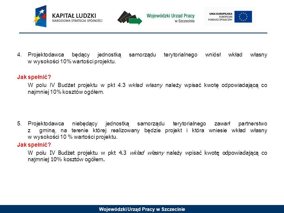 Wojewódzki Urząd Pracy w Szczecinie 4.Projektodawca będący jednostką samorządu terytorialnego wniósł wkład własny w wysokości 10% wartości projektu.