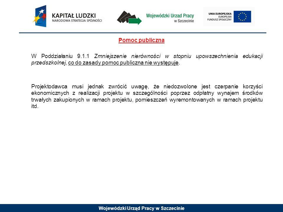 Wojewódzki Urząd Pracy w Szczecinie Pomoc publiczna W Poddziałaniu 9.1.1 Zmniejszenie nierówności w stopniu upowszechnienia edukacji przedszkolnej, co do zasady pomoc publiczna nie występuje.
