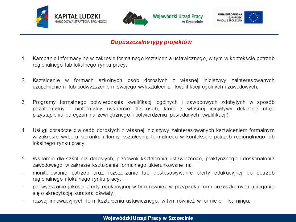 Wojewódzki Urząd Pracy w Szczecinie Dopuszczalne typy projektów 1.Kampanie informacyjne w zakresie formalnego kształcenia ustawicznego, w tym w kontekście potrzeb regionalnego lub lokalnego rynku pracy.