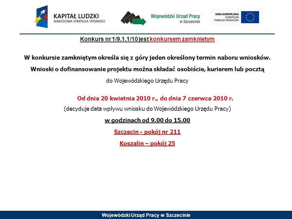 Wojewódzki Urząd Pracy w Szczecinie Alokacja 6 262 149,00 zł W tym: -wsparcie finansowe EFS: 5 322 826,65 zł -wsparcie finansowe krajowe: 939 322,35 zł