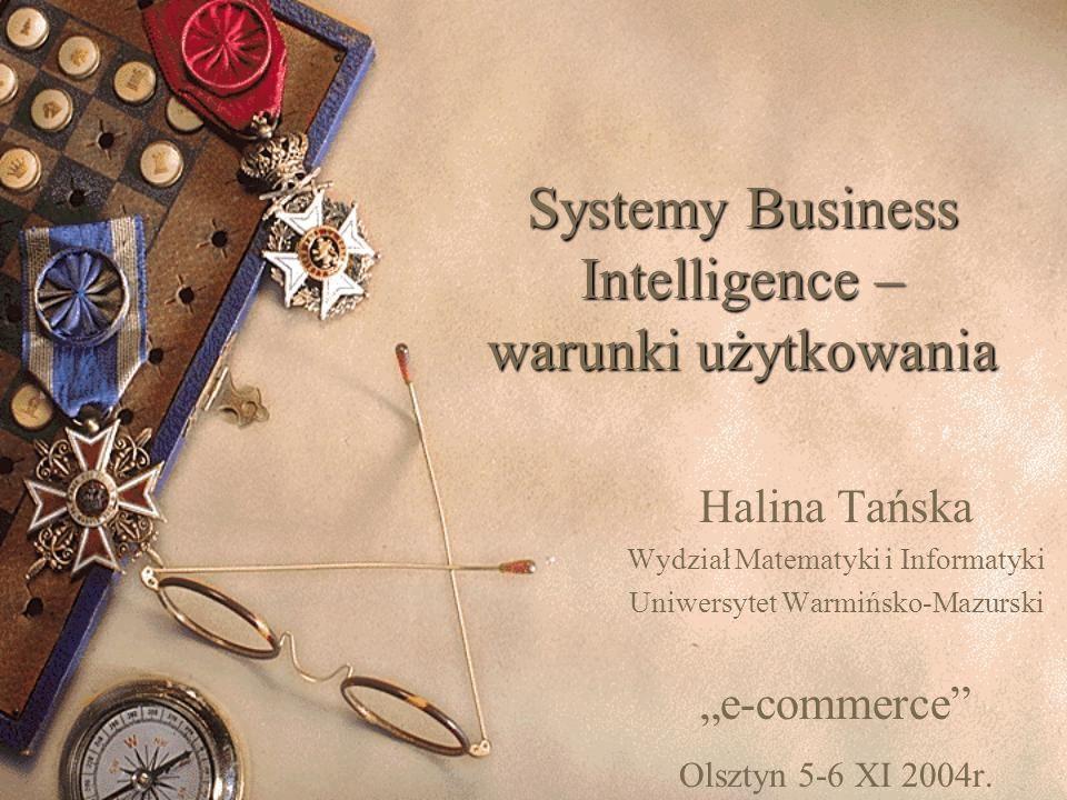 """Systemy Business Intelligence – warunki użytkowania Halina Tańska Wydział Matematyki i Informatyki Uniwersytet Warmińsko-Mazurski """"e-commerce"""" Olsztyn"""