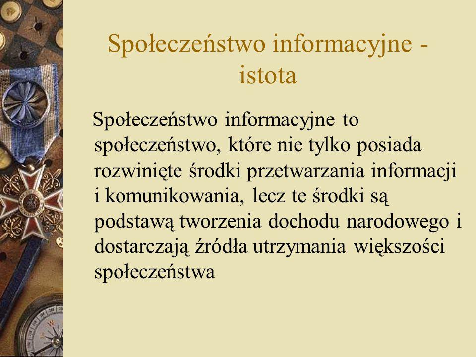 Społeczeństwo informacyjne to społeczeństwo, które nie tylko posiada rozwinięte środki przetwarzania informacji i komunikowania, lecz te środki są pod