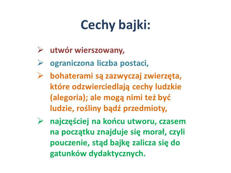 Twórcy bajek  Ezop,  Biernat z Lublina,  Ignacy Krasicki,  Stanisław Trembecki  Aleksander Fredro,  Adam Mickiewicz