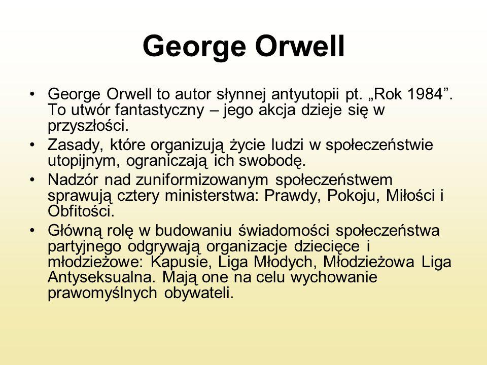 """George Orwell to autor słynnej antyutopii pt. """"Rok 1984"""". To utwór fantastyczny – jego akcja dzieje się w przyszłości. Zasady, które organizują życie"""
