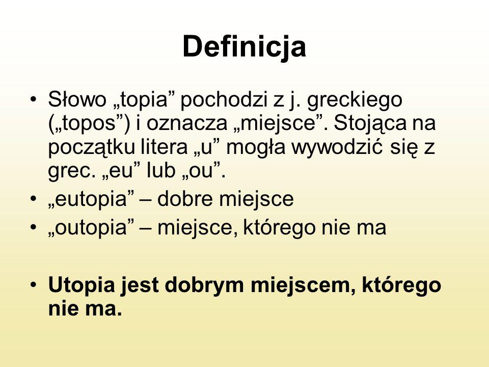 """Definicja Słowo """"topia"""" pochodzi z j. greckiego (""""topos"""") i oznacza """"miejsce"""". Stojąca na początku litera """"u"""" mogła wywodzić się z grec. """"eu"""" lub """"ou"""""""