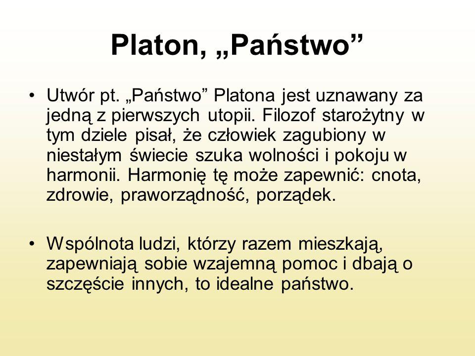 """Platon, """"Państwo"""" Utwór pt. """"Państwo"""" Platona jest uznawany za jedną z pierwszych utopii. Filozof starożytny w tym dziele pisał, że człowiek zagubiony"""