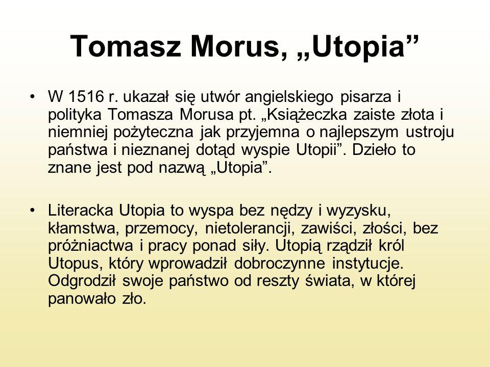 """Tomasz Morus, """"Utopia"""" W 1516 r. ukazał się utwór angielskiego pisarza i polityka Tomasza Morusa pt. """"Książeczka zaiste złota i niemniej pożyteczna ja"""