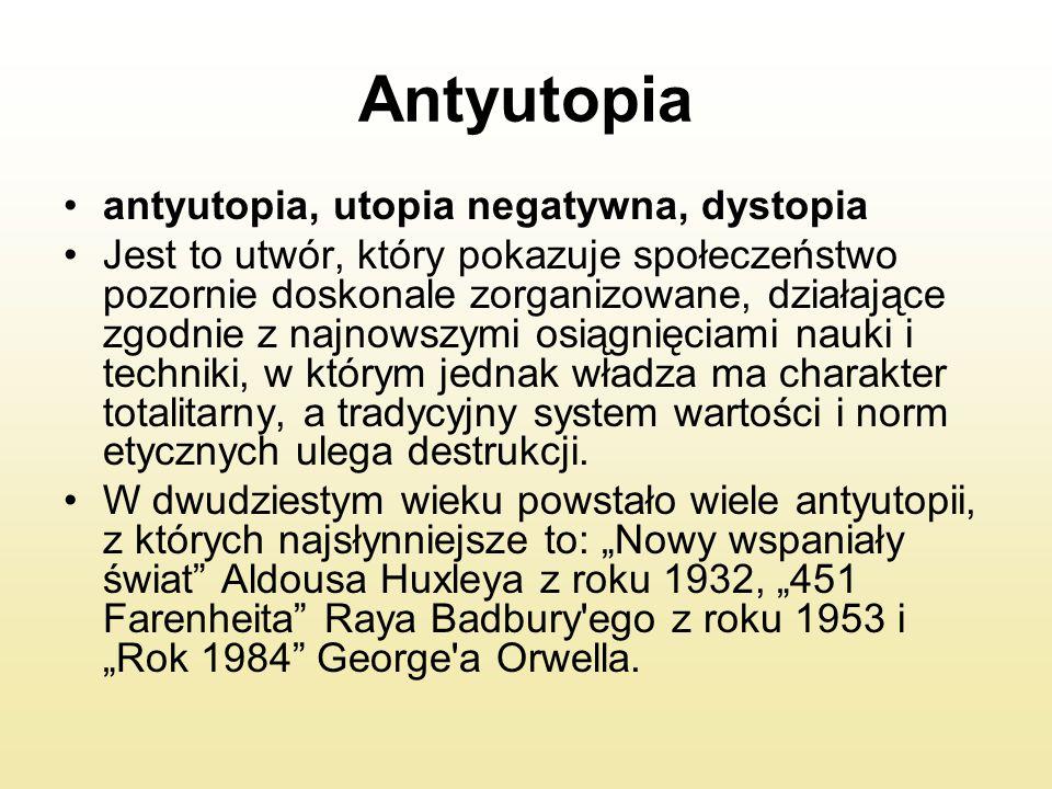 Antyutopia antyutopia, utopia negatywna, dystopia Jest to utwór, który pokazuje społeczeństwo pozornie doskonale zorganizowane, działające zgodnie z n