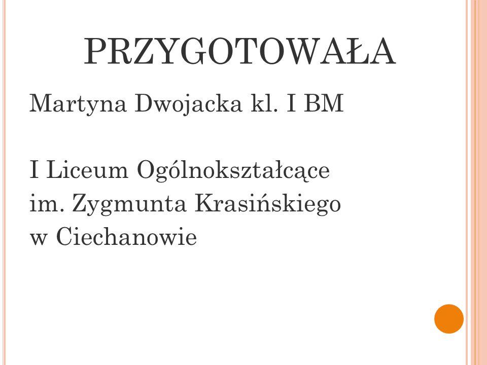 PRZYGOTOWAŁA Martyna Dwojacka kl. I BM I Liceum Ogólnokształcące im.