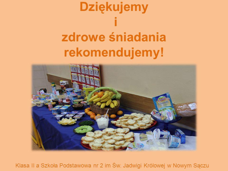 Dziękujemy i zdrowe śniadania rekomendujemy. Klasa II a Szkoła Podstawowa nr 2 im Św.