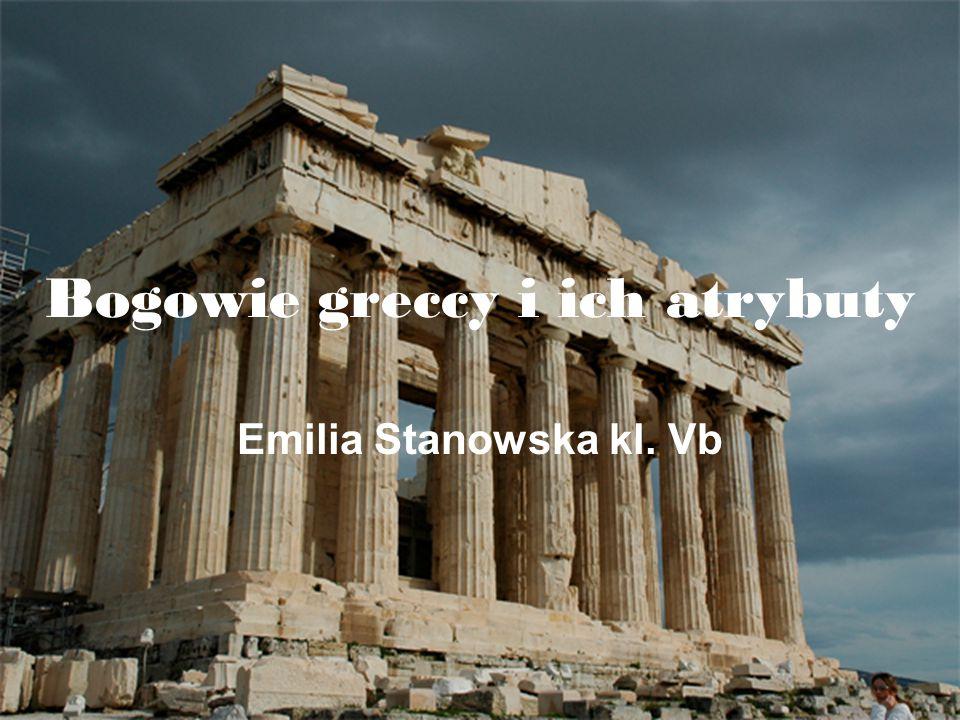 Bogowie greccy i ich atrybuty Emilia Stanowska kl. Vb