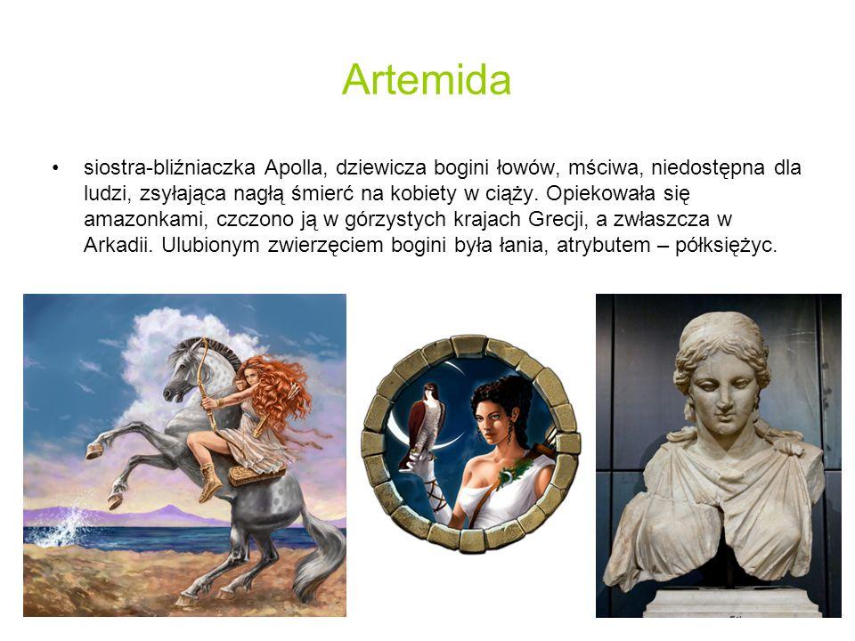 Artemida siostra-bliźniaczka Apolla, dziewicza bogini łowów, mściwa, niedostępna dla ludzi, zsyłająca nagłą śmierć na kobiety w ciąży.
