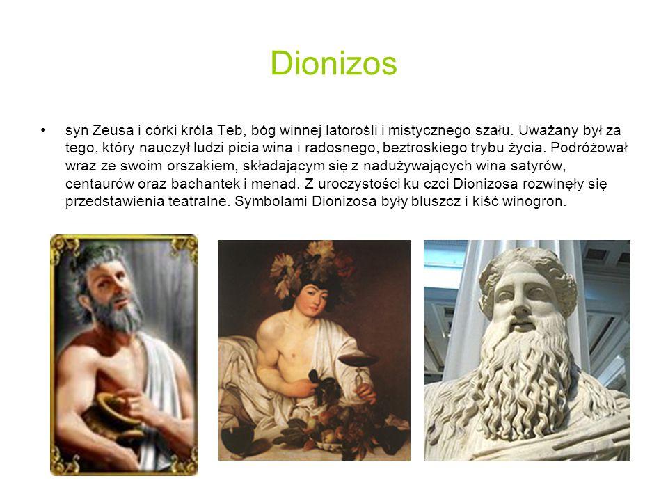 Dionizos syn Zeusa i córki króla Teb, bóg winnej latorośli i mistycznego szału.