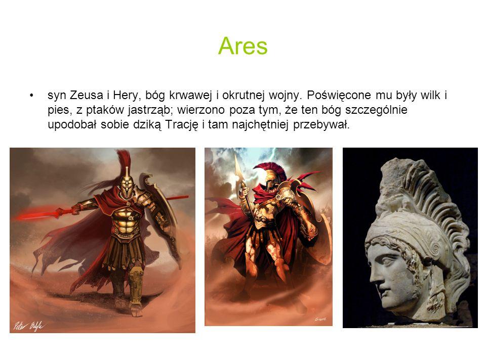 Ares syn Zeusa i Hery, bóg krwawej i okrutnej wojny.