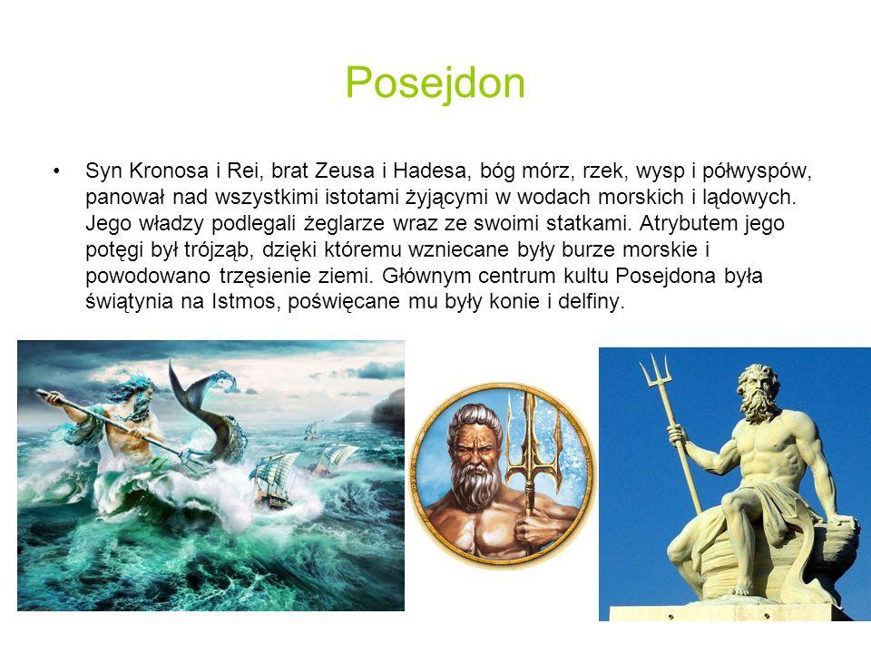 Posejdon Syn Kronosa i Rei, brat Zeusa i Hadesa, bóg mórz, rzek, wysp i półwyspów, panował nad wszystkimi istotami żyjącymi w wodach morskich i lądowych.