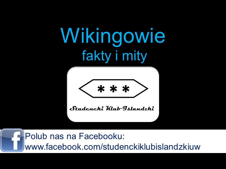 Wikingowie fakty i mity Polub nas na Facebooku: www.facebook.com/studenckiklubislandzkiuw