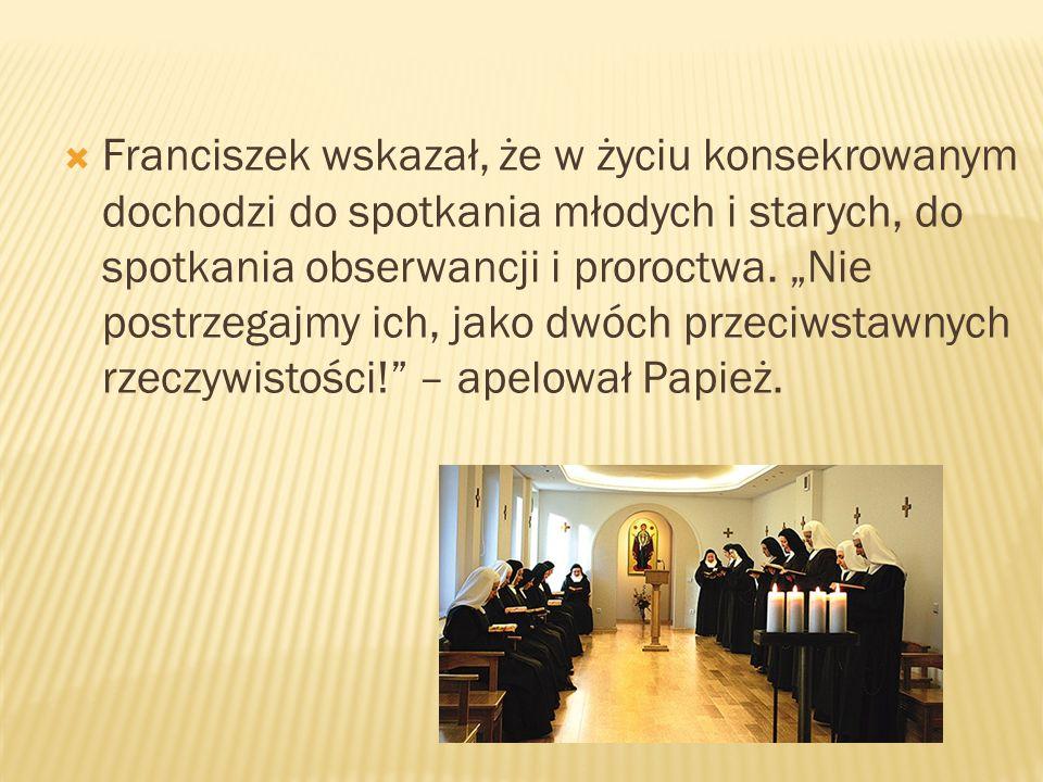 """ Franciszek wskazał, że w życiu konsekrowanym dochodzi do spotkania młodych i starych, do spotkania obserwancji i proroctwa. """"Nie postrzegajmy ich, j"""