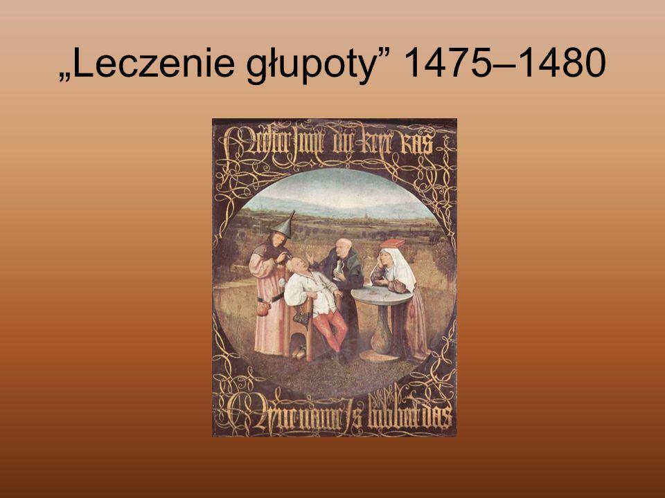 """""""Leczenie głupoty"""" 1475–1480"""