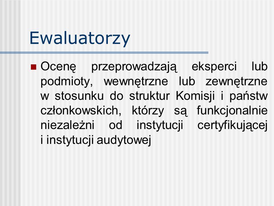 Ewaluatorzy Ocenę przeprowadzają eksperci lub podmioty, wewnętrzne lub zewnętrzne w stosunku do struktur Komisji i państw członkowskich, którzy są funkcjonalnie niezależni od instytucji certyfikującej i instytucji audytowej
