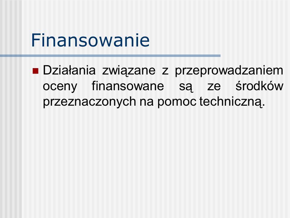 Finansowanie Działania związane z przeprowadzaniem oceny finansowane są ze środków przeznaczonych na pomoc techniczną.