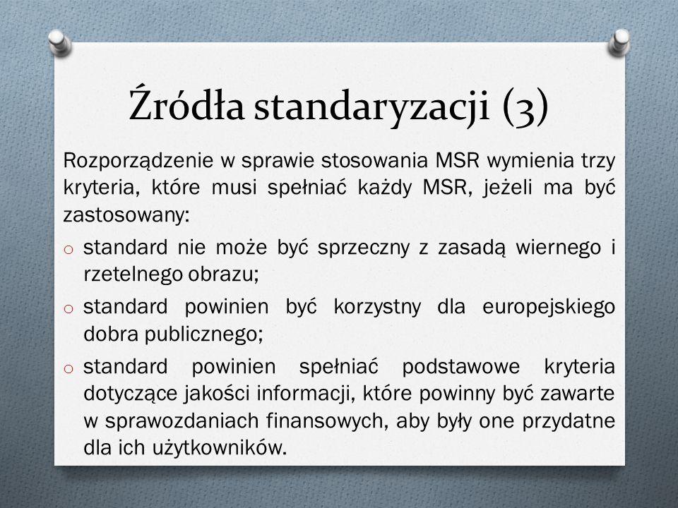 Źródła standaryzacji (3) Rozporządzenie w sprawie stosowania MSR wymienia trzy kryteria, które musi spełniać każdy MSR, jeżeli ma być zastosowany: o standard nie może być sprzeczny z zasadą wiernego i rzetelnego obrazu; o standard powinien być korzystny dla europejskiego dobra publicznego; o standard powinien spełniać podstawowe kryteria dotyczące jakości informacji, które powinny być zawarte w sprawozdaniach finansowych, aby były one przydatne dla ich użytkowników.