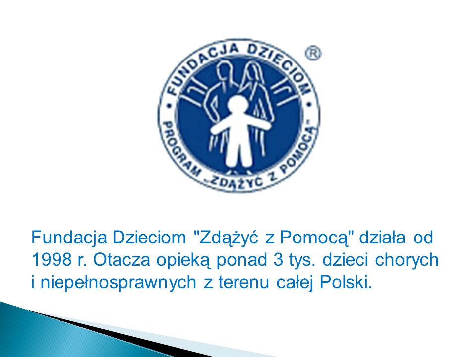 Fundacja Dzieciom Zdążyć z Pomocą działa od 1998 r.