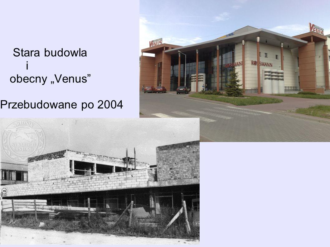 "Stara budowla i obecny ""Venus Przebudowane po 2004"