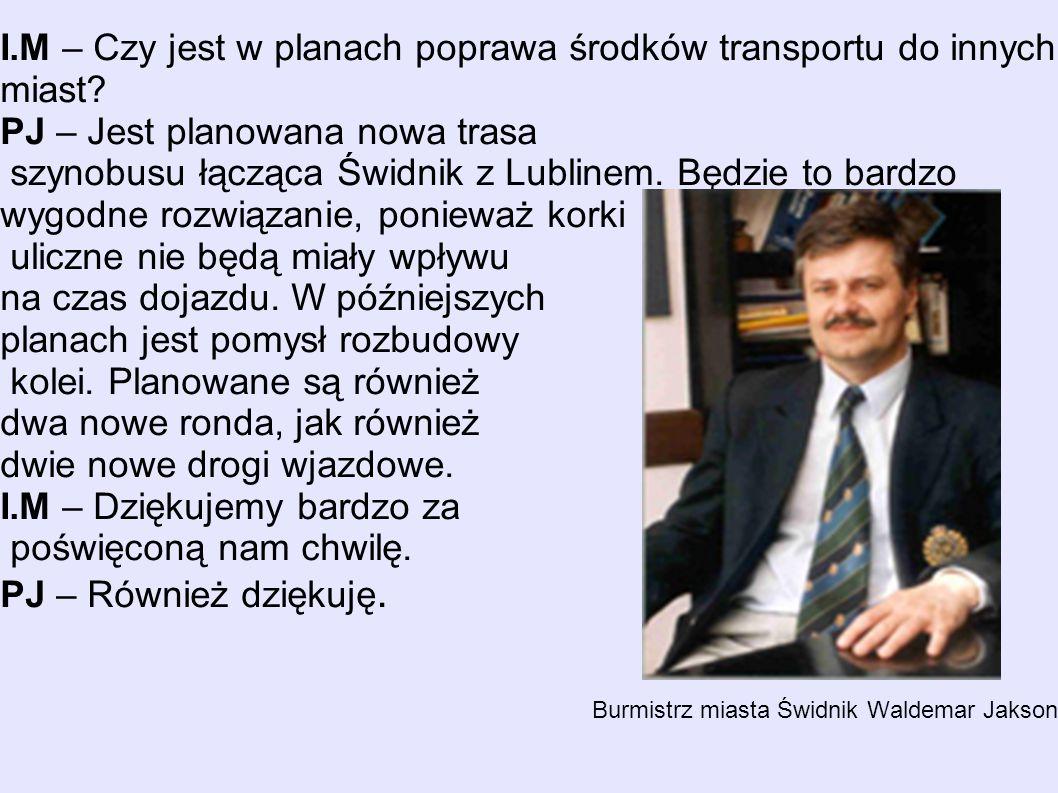 I.M – Czy jest w planach poprawa środków transportu do innych miast.
