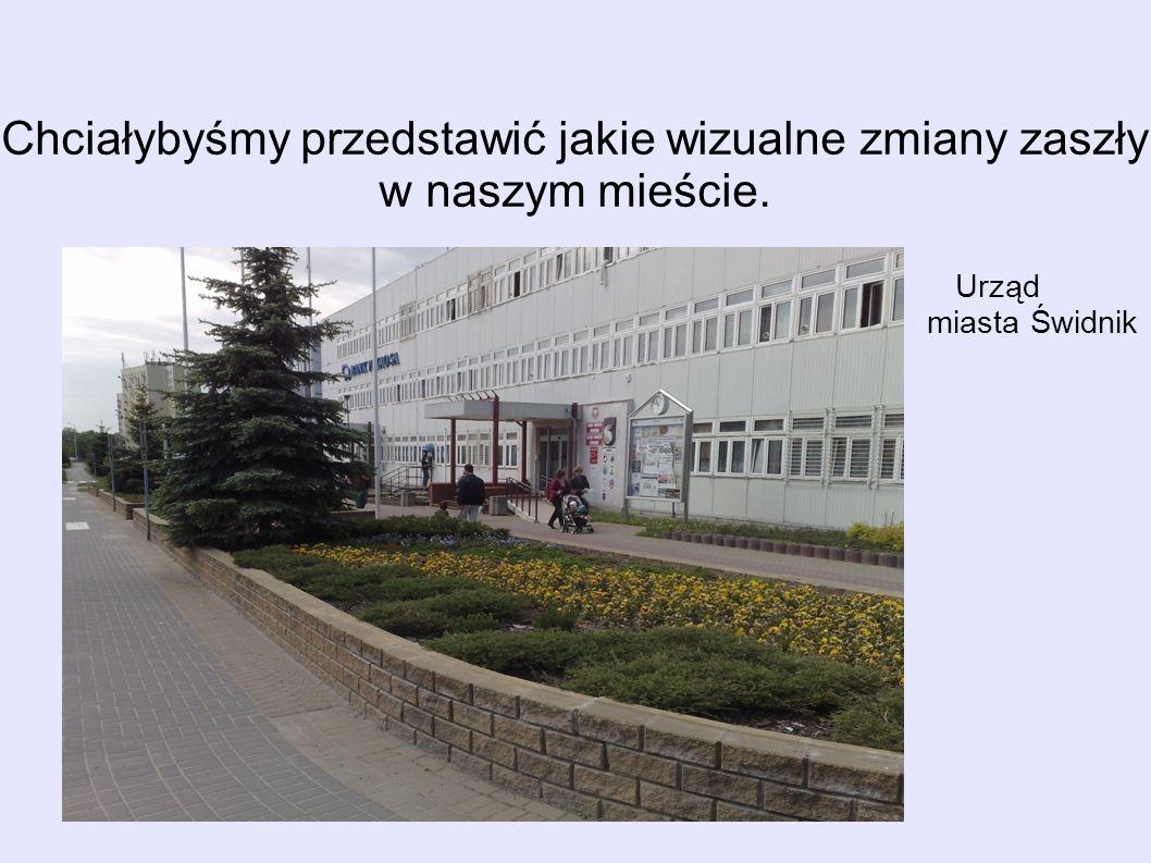 Chciałybyśmy przedstawić jakie wizualne zmiany zaszły w naszym mieście. Urząd miasta Świdnik