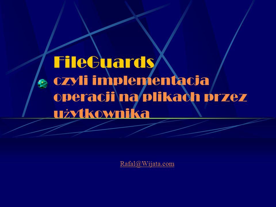 FileGuards czyli implementacja operacji na plikach przez u ż ytkownika Rafal@Wijata.com