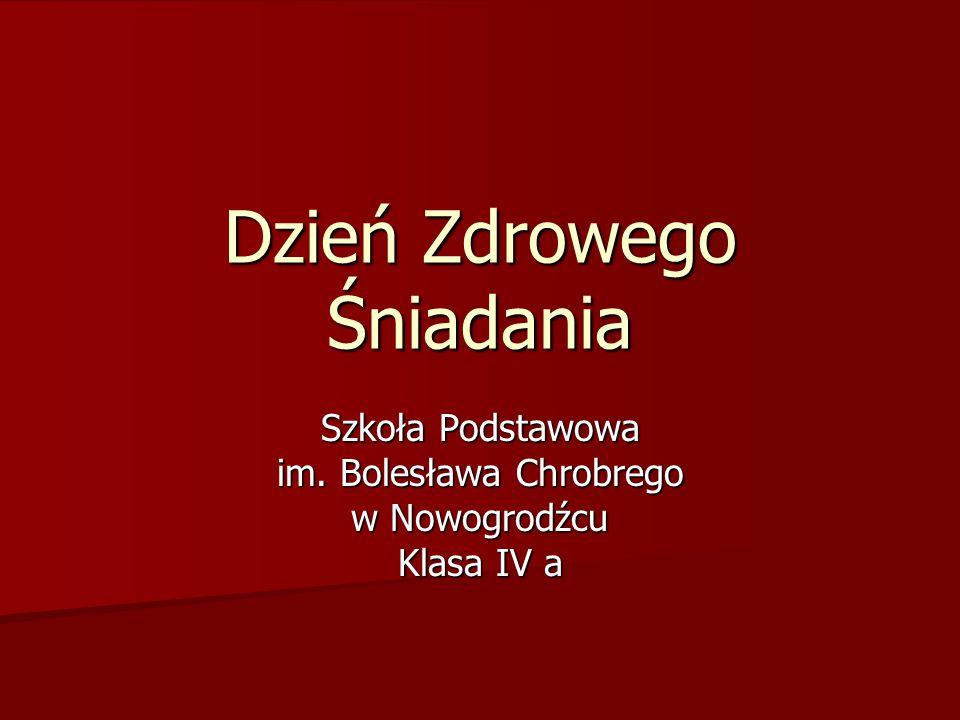 Dzień Zdrowego Śniadania Szkoła Podstawowa im. Bolesława Chrobrego w Nowogrodźcu Klasa IV a
