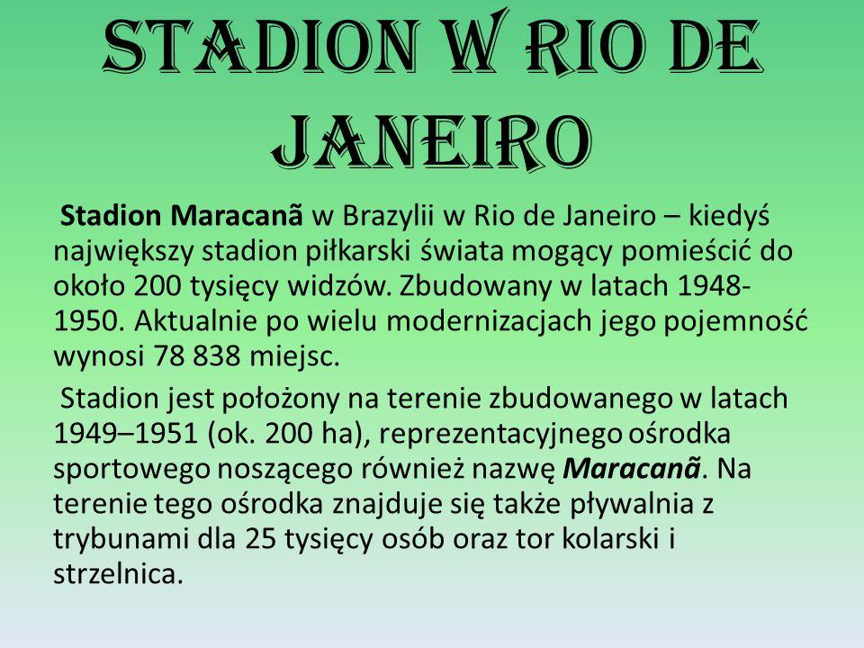 Stadion w Rio De Janeiro Stadion Maracanã w Brazylii w Rio de Janeiro – kiedyś największy stadion piłkarski świata mogący pomieścić do około 200 tysięcy widzów.
