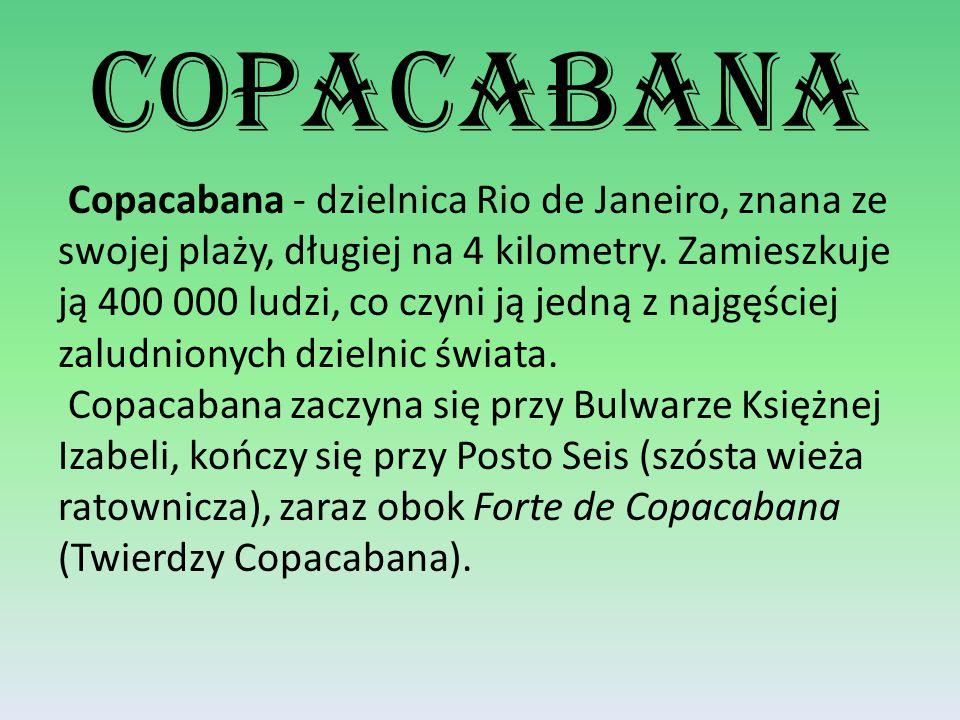 Copacabana Copacabana - dzielnica Rio de Janeiro, znana ze swojej plaży, długiej na 4 kilometry.