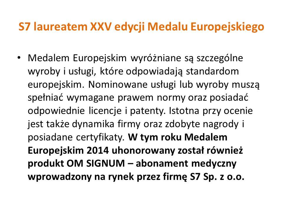 S7 laureatem XXV edycji Medalu Europejskiego Medalem Europejskim wyróżniane są szczególne wyroby i usługi, które odpowiadają standardom europejskim. N