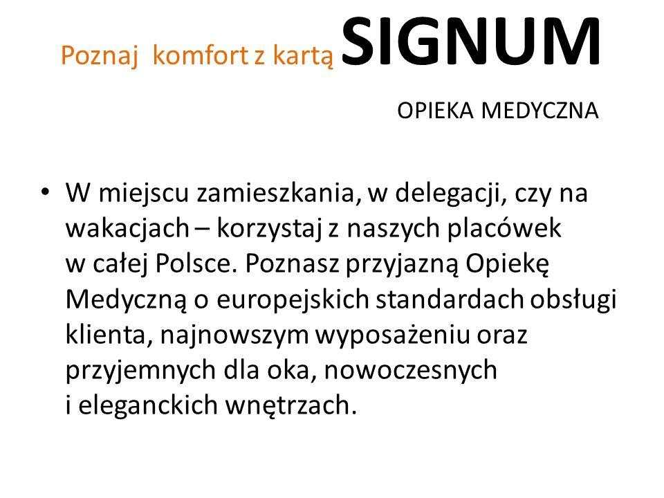 Poznaj komfort z kartą SIGNUM OPIEKA MEDYCZNA W miejscu zamieszkania, w delegacji, czy na wakacjach – korzystaj z naszych placówek w całej Polsce. Poz