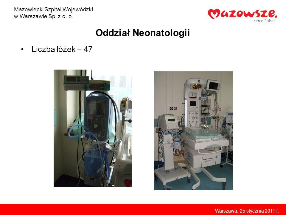 Oddział Neonatologii Liczba łóżek – 47 Mazowiecki Szpital Wojewódzki w Warszawie Sp. z o. o. Warszawa, 25 stycznia 2011 r.