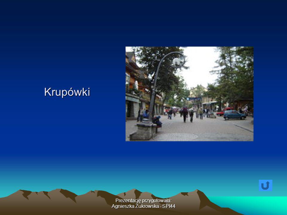 Prezentację przygotowała: Agnieszka Żukrowska - SPI44 Krupówki