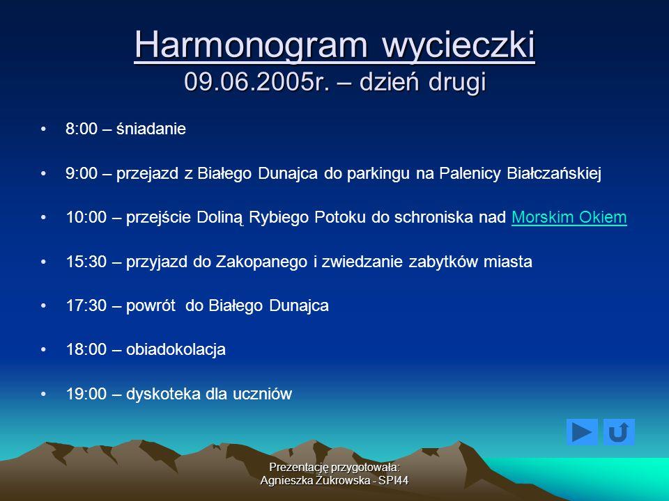 Harmonogram wycieczki 09.06.2005r. – dzień drugi 8:00 – śniadanie 9:00 – przejazd z Białego Dunajca do parkingu na Palenicy Białczańskiej 10:00 – prze