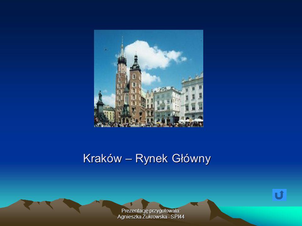 Prezentację przygotowała: Agnieszka Żukrowska - SPI44 Kraków – Rynek Główny