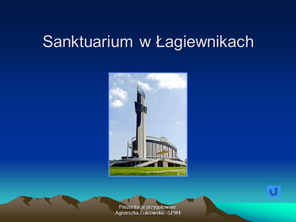 Prezentację przygotowała: Agnieszka Żukrowska - SPI44 Sanktuarium w Łagiewnikach