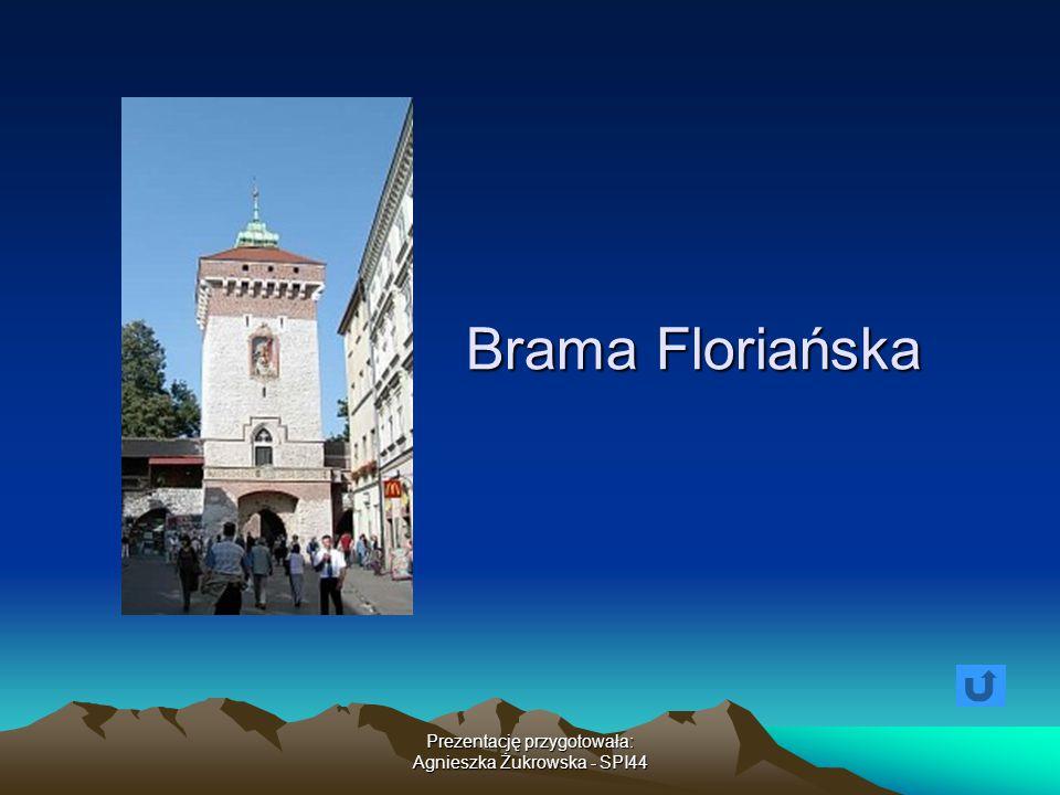 Prezentację przygotowała: Agnieszka Żukrowska - SPI44 Brama Floriańska
