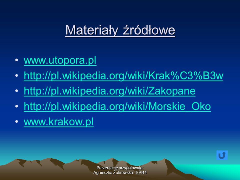 Prezentację przygotowała: Agnieszka Żukrowska - SPI44 Materiały źródłowe www.utopora.pl http://pl.wikipedia.org/wiki/Krak%C3%B3w http://pl.wikipedia.o