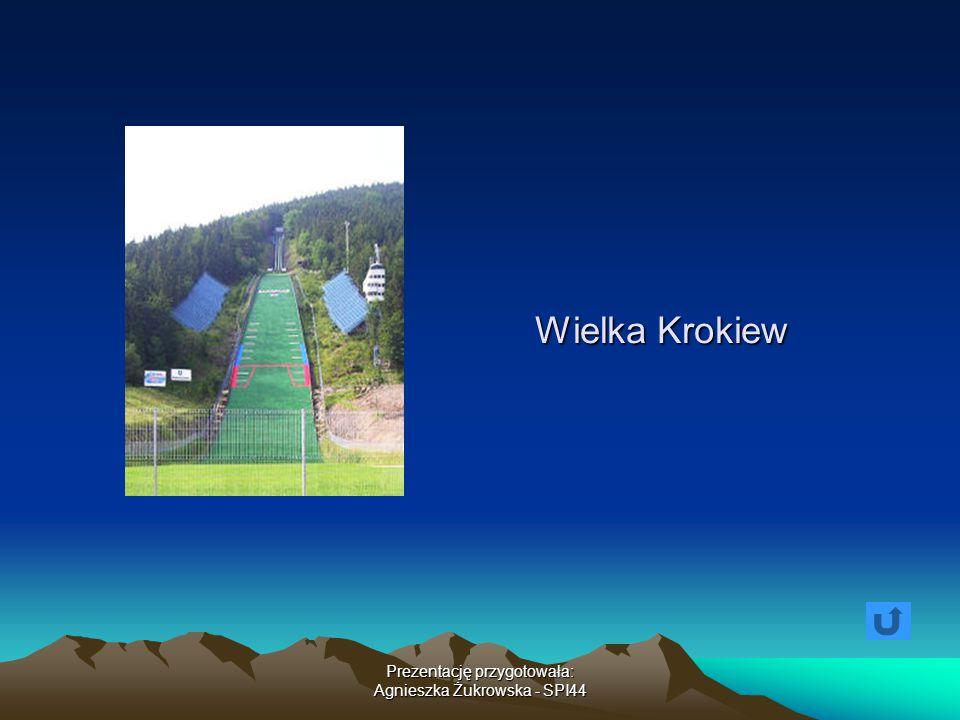 Prezentację przygotowała: Agnieszka Żukrowska - SPI44 Wielka Krokiew