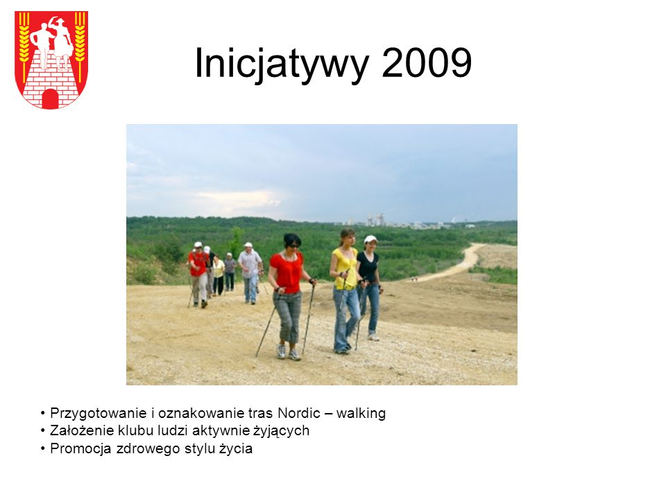 Inicjatywy 2009 Przygotowanie i oznakowanie tras Nordic – walking Założenie klubu ludzi aktywnie żyjących Promocja zdrowego stylu życia