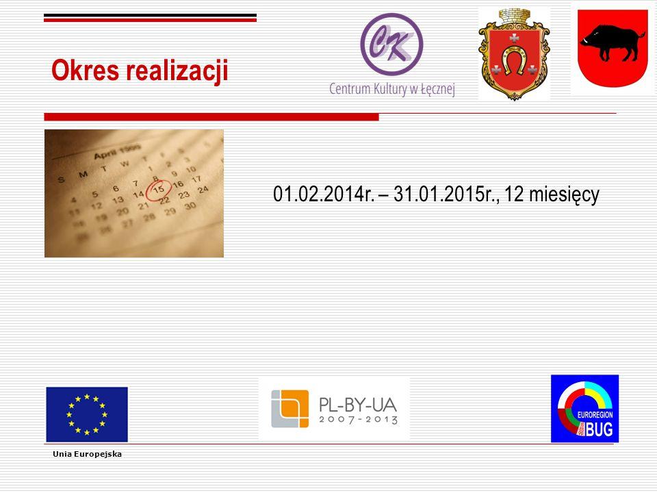 Okres realizacji Unia Europejska 01.02.2014r. – 31.01.2015r., 12 miesięcy