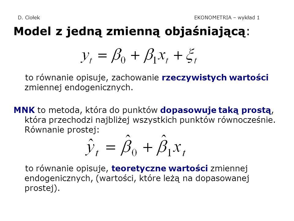 D. Ciołek EKONOMETRIA – wykład 1 Model z jedną zmienną objaśniającą: to równanie opisuje, zachowanie rzeczywistych wartości zmiennej endogenicznych. M