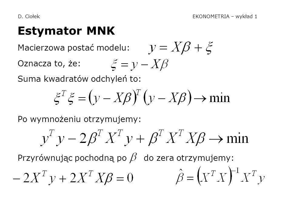 D. Ciołek EKONOMETRIA – wykład 1 Estymator MNK Macierzowa postać modelu: Oznacza to, że: Suma kwadratów odchyleń to: Po wymnożeniu otrzymujemy: Przyró